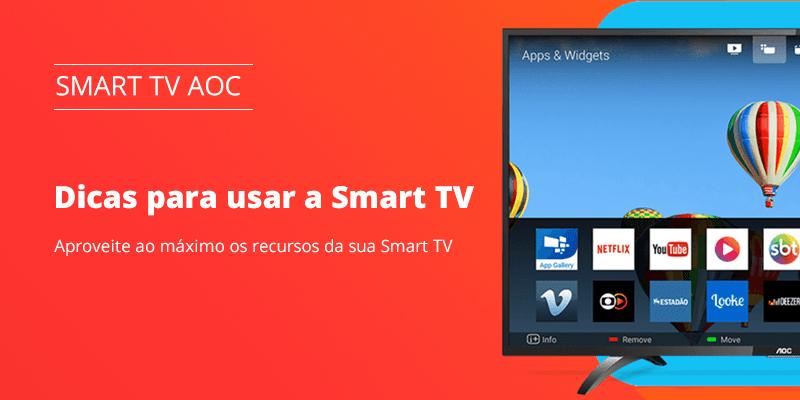 Dicas para usar a sua Smart TV AOC